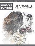 Unisci i Puntini: Animali: Rilassanti numeri e puntini per adulti - stimolanti e calmanti per alleviare lo stress