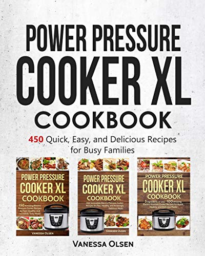 Power Pressure Cooker XL Cookbook: 450 Quick, Easy, and Delicious Recipes for Busy Families