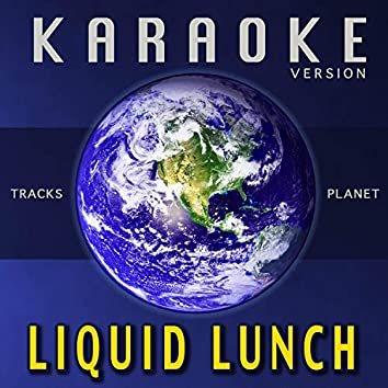 Liquid Lunch (Karaoke Version)