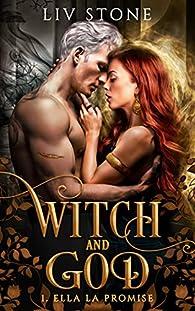 Witch and God, tome 1 : Ella la Promise par Liv Stone