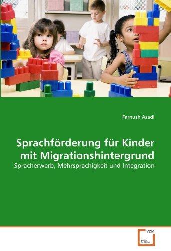 Sprachförderung für Kinder mit Migrationshintergrund: Spracherwerb, Mehrsprachigkeit und Integration by Farnush Asadi (2011-09-04)