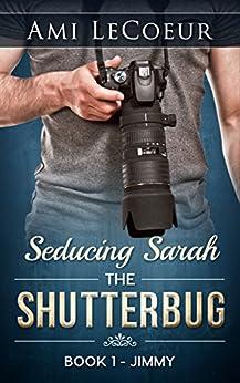 The Shutterbug: Jimmy - Seducing Sarah - Book 1 by [Ami LeCoeur]