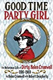Good Time Party Girl: The Notorious Life of Dirty Helen Cromwell 1886-1969