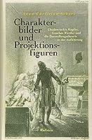 Charakterbilder und Projektionsfiguren: Chodowieckis Kupfer, Goethes Werther und die Darstellungstheorie in der Aufklaerung