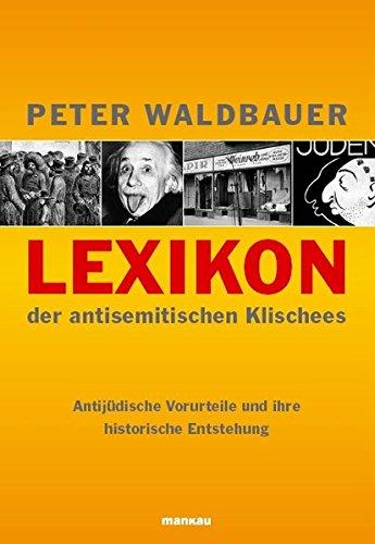 Lexikon der antisemitischen Klischees - Antijüdische Vorurteile und ihre historische Entstehung