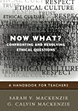 Now What? Confronting and Resolving Ethical Questions: A Handbook for Teachers - Sarah V. Mackenzie