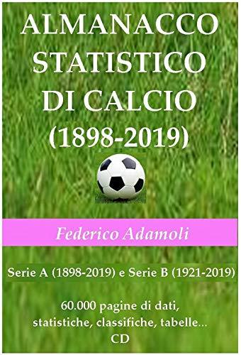 Almanacco statistico di calcio (1898-2019). Serie A (1898-2019) e Serie B (1921-2019)....