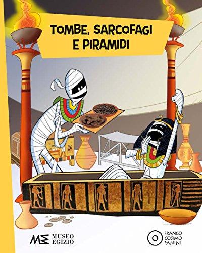 Tombe, sarcofagi e piramidi. Ediz. a colori