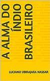 A Alma do Índio Brasileiro (Portuguese Edition)
