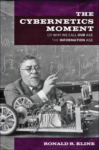 Compare Textbook Prices for The Cybernetics Moment: Or Why We Call Our Age the Information Age New Studies in American Intellectual and Cultural History Reprint Edition ISBN 9781421424248 by Kline, Ronald R.