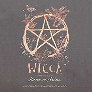 Wicca     A Modern Guide to Witchcraft and Magick              By:                                                                                                                                 Harmony Nice                               Narrated by:                                                                                                                                 Harmony Nice                      Length: 5 hrs and 14 mins     38 ratings     Overall 4.6