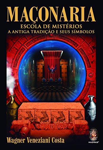 Maçonaria: Escola de mistérios : a antiga tradição e seus símbolos