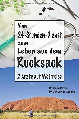 Preisvergleich Produktbild Vom 24-Stunden-Dienst zum Leben aus dem Rucksack: 2 Ärzte auf Weltreise