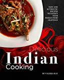 Delicious Indian Cooking: Easy and Authentic Recipes to Satisfy Your Indian Food Cravings! (English Edition)