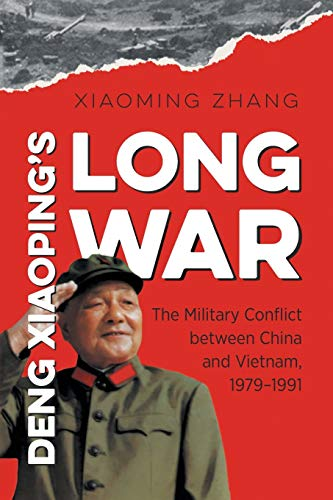 Deng Xiaoping's Long War: The Military Conflict between China and Vietnam, 1979-1991 (The New Cold War History)
