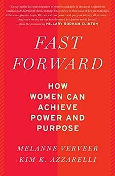 Fast Forward: How Women Can Achieve Power and Purpose by [Melanne Verveer, Kim  K. Azzarelli, Hillary Rodham Clinton]