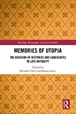 Memories of Utopia: The Revision of Histories and Landscapes in Late Antiquity (Routledge Monographs in Classical Studies)