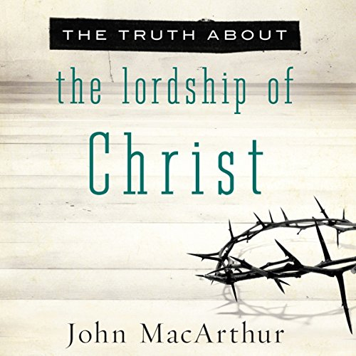 The Truth About the Lordship of Christ audiobook cover art