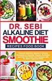Dr Sebi Alkaline Diet Smoothie Recipes Food Book: Discover Delicious Alkaline & Electric Smoothies To Naturally Cleanse, Revitalize, And Heal Your ... diets (Dr. Sebi's Alkaline Smoothies Book)