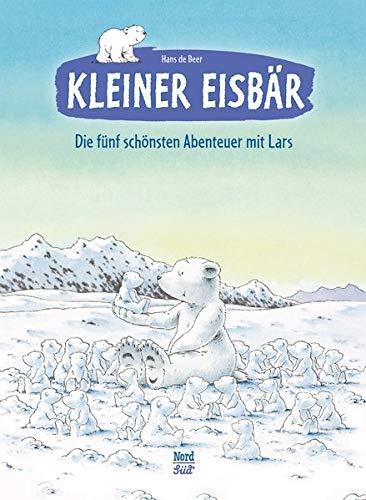 Kleiner Eisbär: Die fünf schönsten Abenteuer mit Lars (Der kleiner Eisbär)