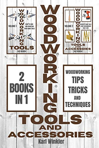 Woodworking Tools and Accessories: Woodworking Tips, Tricks and Techniques (2 books in...