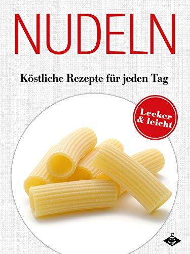Nudeln: Köstliche Rezepte für jeden Tag (Lecker & leicht 2)