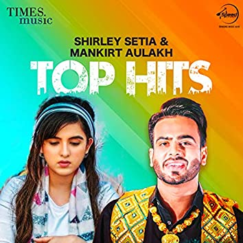 Shirley Setia & Mankirat Aulakh - Top Hits