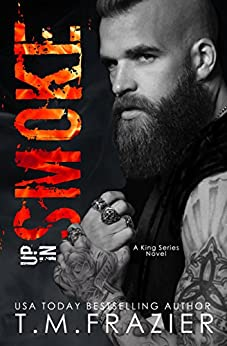 Up in Smoke: A King Series Novel by [T.M. Frazier]