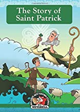 The Story Of Saint Patrick (Irish Myths & Legends In A Nutshell) (Volume 3)