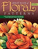Great Book of Floral Patterns, Third Edition, Revised and Expanded: The Ultimate Design Sourcebook for Artists and Crafters (Fox Chapel Publishing) Over 100 Expertly Drawn Designs from Lora S. Irish