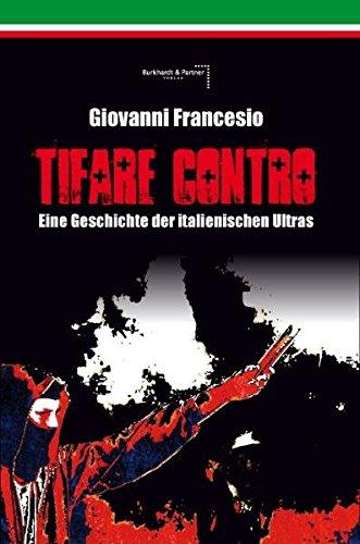 Giovanni Francesio - TIFARE CONTRO: Eine Geschichte der italienischen Ultras