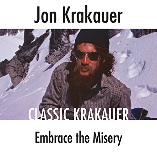 Embrace the Misery                   Written by:                                                                                                                                 Jon Krakauer                               Narrated by:                                                                                                                                 Scott Brick                      Length: 9 mins     Not rated yet     Overall 0.0
