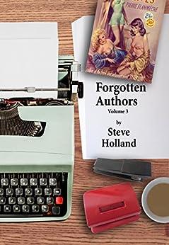 Forgotten Authors Volume 3 by [Steve Holland]