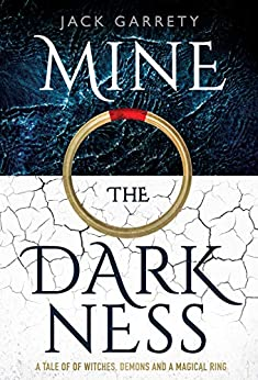Mine the Darkness: A tale of witches, demons and a magical ring. by [Jack Garrety]