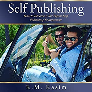 Self-Publishing: How to Become a Six Figure Self-Publishing Entrepreneur                   By:                                                                                                                                 Kasim K.M.                               Narrated by:                                                                                                                                 Dave Wright                      Length: 3 hrs and 29 mins     2 ratings     Overall 5.0