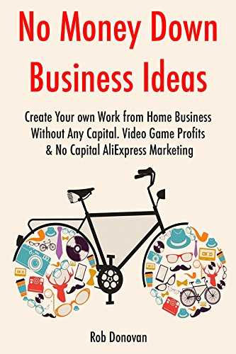 No Money Down Business Ideas (2017): Create Your own Work from Home Business Without Any Capital. Video Game Profits & No Capital AliExpress Marketing (English Edition) eBook: Donovan, Rob: Amazon.es: Tienda Kindle