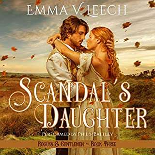 Scandal's Daughter     Rogues and Gentlemen, Book 3              By:                                                                                                                                 Emma V. Leech                               Narrated by:                                                                                                                                 Philip Battley                      Length: 9 hrs and 42 mins     3 ratings     Overall 4.0