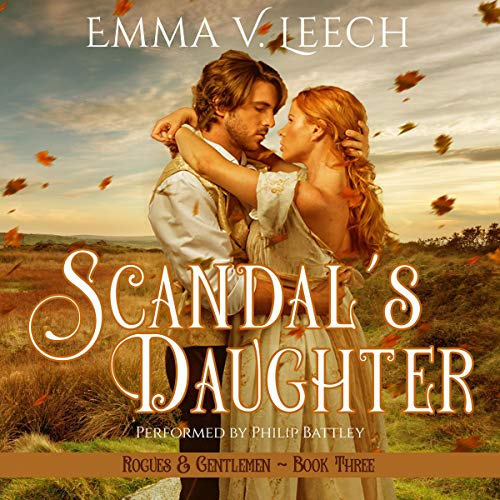Scandal's Daughter     Rogues and Gentlemen, Book 3              By:                                                                                                                                 Emma V. Leech                               Narrated by:                                                                                                                                 Philip Battley                      Length: 9 hrs and 42 mins     10 ratings     Overall 4.4