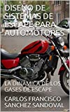 DISEÑO DE SISTEMAS DE ESCAPE PARA AUTOMOTORES: LA DINÁMICA DE LOS GASES DE ESCAPE (DISEÑO DE...