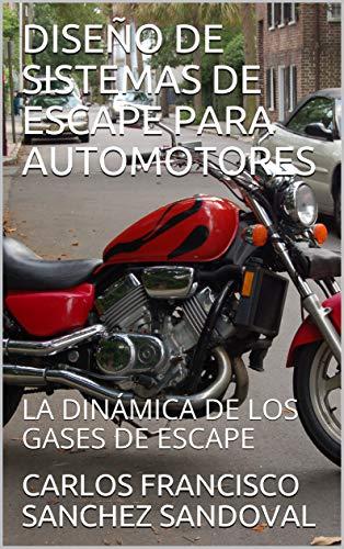 DISEÑO DE SISTEMAS DE ESCAPE PARA AUTOMOTORES: LA DINÁMICA DE LOS GASES DE ESCAPE (DISEÑO DE SISTEMAS DE ESCAPE DE AUTOMOTORES nº 4)