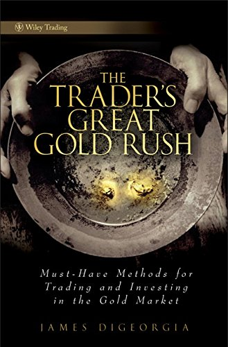 Preisvergleich Produktbild The Trader's Great Gold Rush: Must-Have Methods for Trading and Investing in the Gold Market (Wiley Finance)