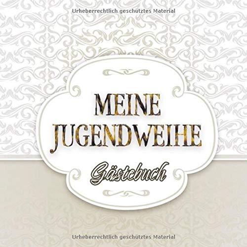 MEINE JUGENDWEIHE Gästebuch: Erinnerungsbuch zum Eintragen von Glückwünschen usw.    Geschenk zur Jugendweihe