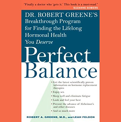 Perfect Balance     Dr. Robert Greene's Breakthrough Program for Finding the Lifelong Hormonal Health You Deserve              By:                                                                                                                                 Robert A. Greene M.D.,                                                                                        Leah Feldon                               Narrated by:                                                                                                                                 Robert A. Greene M.D.                      Length: 5 hrs and 1 min     20 ratings     Overall 3.3