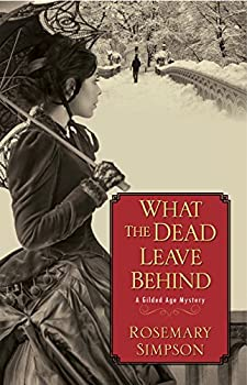 What the Dead Leave Behind  A Gilded Age Mystery Book 1