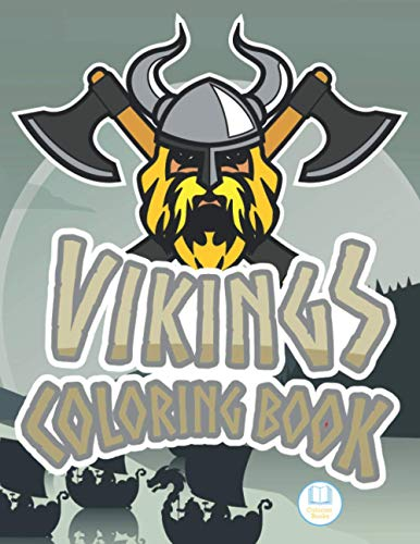 Vikings Coloring Book: Colorint Books, Celtic Norse Warriors, Berserkers, DragonShips Odin's. Cool & Fun For Adults, Kids. Girls & Boys.