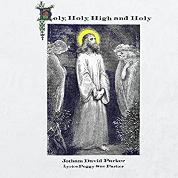 Holy, Holy, High and Holy