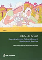 Stitches to Riches?: Apparel Employment, Trade, and Economic Development in South Asia (Directions in Development: Poverty)