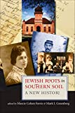 Jewish Roots in Southern Soil: A New History (Brandeis Series in American Jewish History, Culture, and Life)