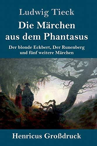 Die Märchen aus dem Phantasus (Großdruck): Der blonde Eckbert, Der Runenberg und fünf weitere Märchen