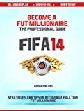 Become a Fut 14 Millionaire: A professional guide to Fifa 14 Ultimate Team coin making (Fifa 14 Ultimate Team Coin Making Guide Book 1) (English Edition)